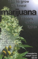 How to Grow the Finest Marijuana Indoors Under Lights