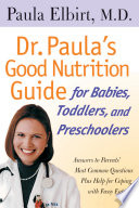 Dr  Paula s Good Nutrition Guide For Babies  Toddlers  And Preschoolers