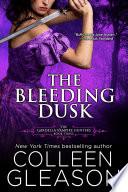 The Bleeding Dusk : colleen gleason's international bestselling gardella vampire hunter...
