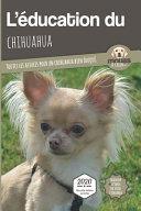 illustration du livre L'ÉDUCATION DU CHIHUAHUA - Edition 2020 enrichie: Toutes les astuces pour un Chihuahua bien éduqué