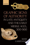 Graphic Signs Of Authority In Late Antiquity And The Early Middle Ages 300 900
