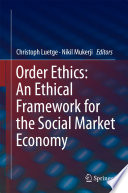 Order Ethics  An Ethical Framework for the Social Market Economy