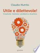 Utile e dilettevole! Creatività: risolvere i problemi e divertirsi