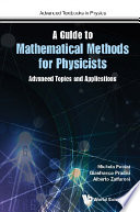Guide To Mathematical Methods For Physicists  A  Advanced Topics And Applications