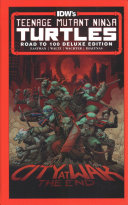 Teenage Mutant Ninja Turtles: Road To 100 Deluxe Edition : the celebration it deserves in this special hardcover...