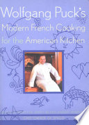 Wolfgang Puck S Modern French Cooking For The American Kitchen