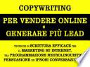Copywriting per vendere online e generare pi   lead  tecniche di scrittura efficace per il marketing su internet  tra programmazione neurolinguistica  persuasione ed ipnosi conversazionale