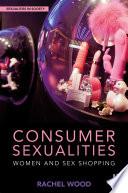 Consumer Sexualities