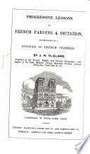 Progressive Lessons on French parsing and dictation, accompanied by a synopsis of French grammar