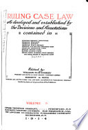 Ruling Case Law as Developed and Established by the Decisions and Annotations Contained in Lawyers Reports Annotated  American Decisions  American Reports  American State Reports  American and English Annotated Cases  American Annotated Cases  English Ruling Cases  British Ruling Cases  United States Supreme Court Reports  and Other Series of Selected Cases