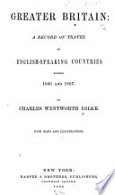Greater Britain  a Record of Travel in English speaking Countries During 1866 and 1867 Book PDF