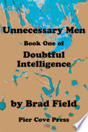 Unnecessary Men/Book One Of/Doubtful Intelligence : four men who take themselveas too seriously...