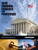 2019 Criminal Evidence and Procedure: An Introduction to Constitutional Principles for Searches, Seizures, Interrogation & Identification
