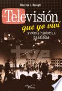 La televisi  n que yo viv   y otras historias paralelas