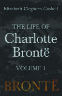 "The Life Of Charlotte Brontë - : biography of charlotte brontë, ""charlotte brontë..."