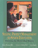 Selling Project Management To Senior Executives : with project management in their organizations naturally...