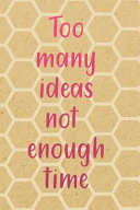 Too Many Ideas Not Enough Time : high quality cover and paper. -...