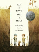 Sam & Dave dig a hole / Mac Barnett &#59; illustrated by Jon Klassen.