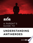 A Parent S Guide To Understanding Antiheroes
