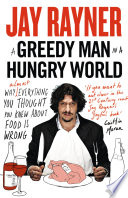 A Greedy Man in a Hungry World  How  almost  everything you thought you knew about food is wrong