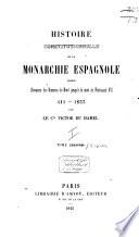 Histoire constitutionnelle de la Monarchie Espagnole depuis l invasion des hommes du nord jusqu    la mort de Ferdinand VII  411 1833