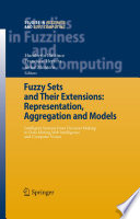Fuzzy Sets And Their Extensions Representation Aggregation And Models