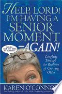 Help Lord I M Having A Senior Moment Again