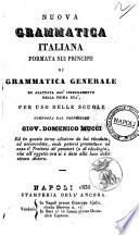Nuova grammatica italiana formata sui principii di grammatica generale ed adattata all'insegnamento della prima età, per uso delle scuole composta dal professore Giov. Domenico Mucci