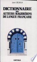 Dictionnaire des auteurs maghr  bins de langue fran  aise
