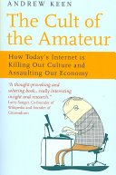 The Cult Of The Amateur : exposes the grave consequences of todays new...