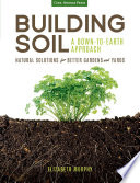 Building Soil  A Down to Earth Approach