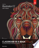 Adobe Illustrator CC Classroom in a Book  2014 Release