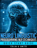 Neuro Linguistic Programming Nlp Techniques Quick Start Guide
