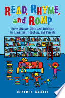 Read, Rhyme, and Romp: Early Literacy Skills and Activities for Librarians, Teachers, and Parents Empower Parents Educators And Librarians This Guide Is