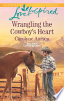 Wrangling the Cowboy s Heart