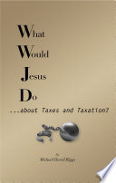 What Would Jesus Do    about Taxes and Taxation