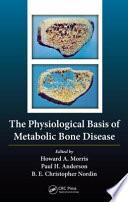 The Physiological Basis Of Metabolic Bone Disease book