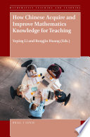 How Chinese Acquire And Improve Mathematics Knowledge For Teaching