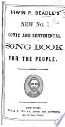 Irwin P Beadle S New No 1 Comic And Sentimental Song Book For The People book