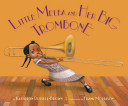 Little Melba and her big trombone / by Katheryn Russell-Brown &#59; illustrations by Frank Morrison.