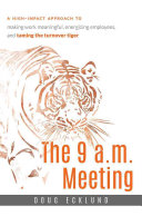 The 9 A M  Meeting  A High Impact Approach to Making Work Meaningful  Energizing Employees  and Taming the Turnover Tiger