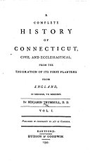A Complete History of Connecticut, civil and ecclesiastical, from the emigration of its first planters from England in 1630 to 1713