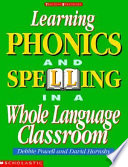 Learning Phonics and Spelling in a Whole Language Classroom