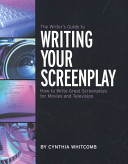 The Writer S Guide To Writing Your Screenplay