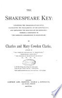 The Shakespeare Key  Unlocking the Treasures of His Style  Elucidating the Peculiarities of His Construction     by Charles and Mary Cowden Clarke