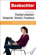 Flexibel arbeiten: Temporär, Teilzeit, Freelance