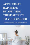 Accelerate Happiness By Applying These Secrets To Your Career