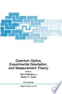 Quantum Optics  Experimental Gravity  and Measurement Theory