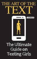 The Art of the Text: The Ultimate Guide on Texting Girls