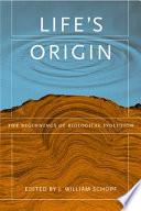 Life's Origin : origin of life, addressing in...